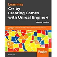Learning C++ by Building Games with Unreal Engine 4: A beginner's guide to learning 3D game development with C++ and UE4, 2nd Edition (English Edition)