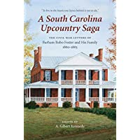 A South Carolina Upcountry Saga: The Civil War Letters of Barham Bobo Foster and His Family, 1860-1863