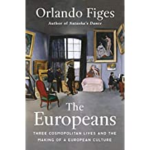The Europeans: Three Lives and the Making of a Cosmopolitan Culture (English Edition)