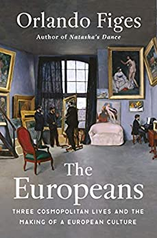"""The Europeans: Three Lives and the Making of a Cosmopolitan Culture (English Edition)"",作者:[Orlando Figes]"