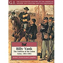 Billy Yank: The Uniform of the Union Army, 1861-1865 (G.I. Series Book 4) (English Edition)