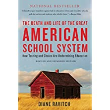 The Death and Life of the Great American School System: How Testing and Choice Are Undermining Education (English Edition)
