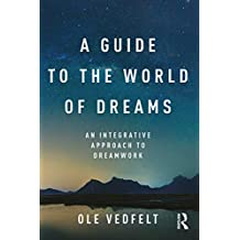 A Guide to the World of Dreams: An Integrative Approach to Dreamwork (English Edition)