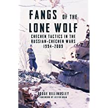 Fangs of the Lone Wolf: Chechen Tactics in the Russian-Chechen War 1994-2009 (English Edition)