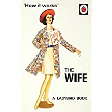 How it Works: The Wife (Ladybirds for Grown-Ups Book 2) (English Edition)