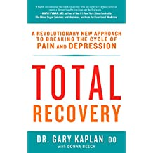 Total Recovery: Breaking the Cycle of Chronic Pain and Depression (English Edition)