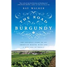 The Road to Burgundy: The Unlikely Story of an American Making Wine and a New Life in France (English Edition)