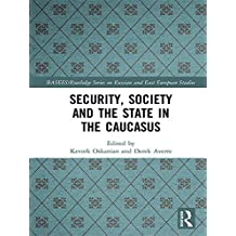 Security, Society and the State in the Caucasus (BASEES/Routledge Series on Russian and East European Studies) (English Edition)