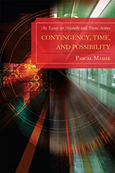 """""""Contingency, Time, and Possibility: An Essay on Aristotle and Duns Scotus (English Edition)"""",作者:[Massie, Pascal]"""