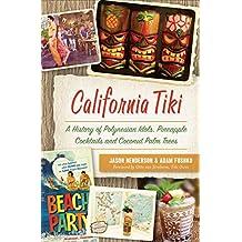 California Tiki: A History of Polynesian Idols, Pineapple Cocktails and Coconut Palm Trees (English Edition)
