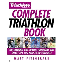 Triathlete Magazine's Complete Triathlon Book: The Training, Diet, Health, Equipment, and Safety Tips You Need to Do Your Best (English Edition)