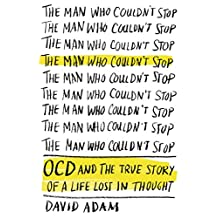 The Man Who Couldn't Stop: OCD and the True Story of a Life Lost in Thought (English Edition)