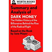 Summary and Analysis of Dark Money: The Hidden History of the Billionaires Behind the Rise of the Radical Right: Based on the Book by Jane Mayer (Smart Summaries) (English Edition)