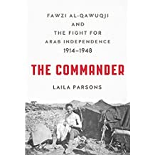 The Commander: Fawzi al-Qawuqji and the Fight for Arab Independence 1914-1948 (English Edition)