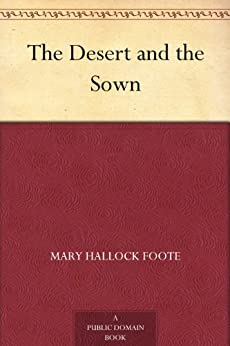 """""""The Desert and the Sown (免费公版书) (English Edition)"""",作者:[Foote,Mary Hallock]"""