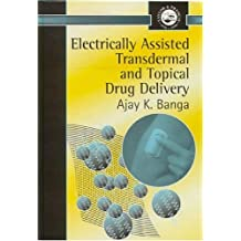 Electrically Assisted Transdermal And Topical Drug Delivery (Series in Pharmaceutical Sciences) (English Edition)