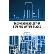 The Phenomenology of Real and Virtual Places (Routledge Studies in Contemporary Philosophy) (English Edition)