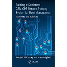 Building a Dedicated GSM GPS Module Tracking System for Fleet Management: Hardware and Software (English Edition)