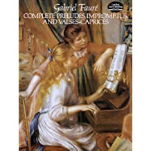 Complete Preludes, Impromptus and Valses-Caprices (Dover Music for Piano) (English Edition)