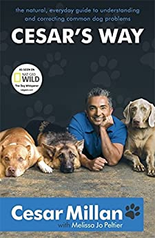 """Cesar's Way: The Natural, Everyday Guide to Understanding and Correcting Common Dog Problems (English Edition)"",作者:[Millan, Cesar]"