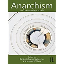 Anarchism: A Conceptual Approach (Routledge Studies in Radical History and Politics) (English Edition)