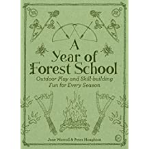 A Year of Forest School: Outdoor Play and Skill-building Fun for Every Season (English Edition)