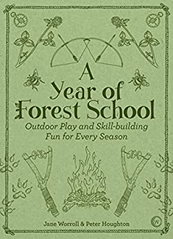 """""""A Year of Forest School: Outdoor Play and Skill-building Fun for Every Season (English Edition)"""",作者:[Worroll, Jane, Houghton, Peter]"""