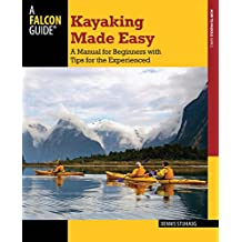 Kayaking Made Easy: A Manual for Beginners with Tips for the Experienced (How to Paddle Series) (English Edition)