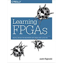 Learning FPGAs: Digital Design for Beginners with Mojo and Lucid HDL (English Edition)