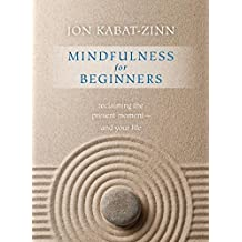 Mindfulness for Beginners: Reclaiming the Present Moment - and Your Life