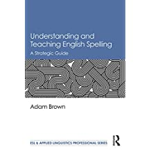 Understanding and Teaching English Spelling: A Strategic Guide (ESL & Applied Linguistics Professional Series) (English Edition)