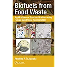 Biofuels from Food Waste: Applications of Saccharification using Fungal Solid State Fermentation (English Edition)