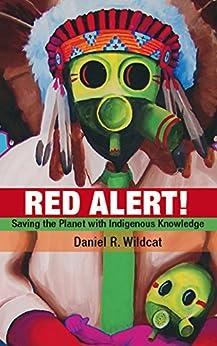 """Red Alert!: Saving the Planet with Indigenous Knowledge (Speaker's Corner) (English Edition)"",作者:[Wildcat, Daniel R.]"