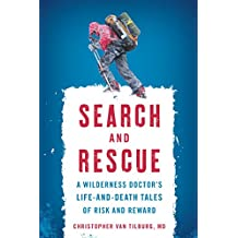 Search and Rescue: A Wilderness Doctor's Life-and-Death Tales of Risk and Reward (English Edition)