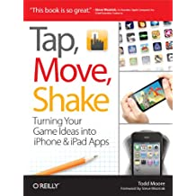 Tap, Move, Shake: Turning Your Game Ideas into iPhone & iPad Apps (English Edition)