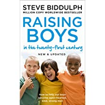 Raising Boys in the 21st Century: Completely Updated and Revised: Why Boys Are Different - And How to Help Them Become Happy and Well-balanced Men (English Edition)