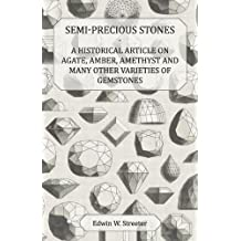 Semi-Precious Stones - A Historical Article on Agate, Amber, Amethyst and Many Other Varieties of Gemstones (English Edition)
