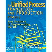 The Unified Process Transition and Production Phases: Best Practices in Implementing the UP (English Edition)