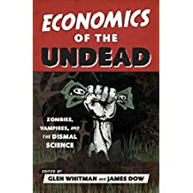 Economics of the Undead: Zombies, Vampires, and the Dismal Science (English Edition)