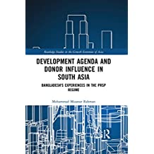 Development Agenda and Donor Influence in South Asia: Bangladesh's Experiences in the PRSP Regime (Routledge Studies in the Growth Economies of Asia Book 141) (English Edition)