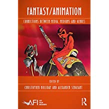 Fantasy/Animation: Connections Between Media, Mediums and Genres (AFI Film Readers) (English Edition)