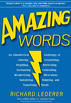 """Amazing Words: An Alphabetical Anthology of Alluring, Astonishing, Beguiling, Bewitching, Enchanting, Enthralling, Mesmerizing, Miraculous, Tantalizing, ... and Transfixing Words (English Edition)"",作者:[Lederer, Richard]"