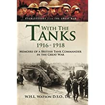 With the Tanks 1916-1918: Memoirs of a British Tank Commander in the Great War (Eyewitnesses from the Great War) (English Edition)