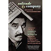 Solitude & Company: The Life of Gabriel García Márquez Told with Help from His Friends, Family,  Fans, Arguers, Fellow Pranksters, Drunks, and a Few Respectable Souls (English Edition)