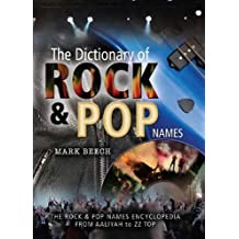 """The Dictionary of Rock and Pop Names: Why Were They Called That? From Aaliyah to ZZ Top: Why Were They Called That? From """"Aaliyah"""" to """"ZZ Top"""" (English Edition)"""