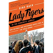 Lady Tigers in the Concrete Jungle: How Softball and Sisterhood Saved Lives in the South Bronx (English Edition)