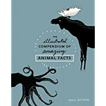 The Illustrated Compendium of Amazing Animal Facts (English Edition)
