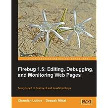 Firebug 1.5: Editing, Debugging, and Monitoring Web Pages (English Edition)