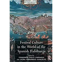 Festival Culture in the World of the Spanish Habsburgs (English Edition)