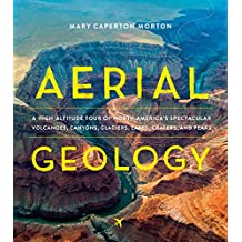 Aerial Geology: A High-Altitude Tour of North America's Spectacular Volcanoes, Canyons, Glaciers, Lakes, Craters, and Peaks (English Edition)